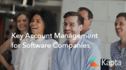 """Key Account Management for Software Companies: How KAM Can Help you """"Land & Expand"""""""