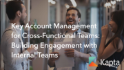 Key Account Management for Cross-Functional Teams: Building Engagement with Internal Teams
