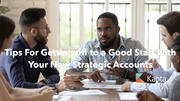 Tips for Getting Off to a Good Start with Your New Strategic Accounts
