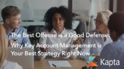The Best Offense is a Good Defense: Why Key Account Management is Your Best Strategy Right Now