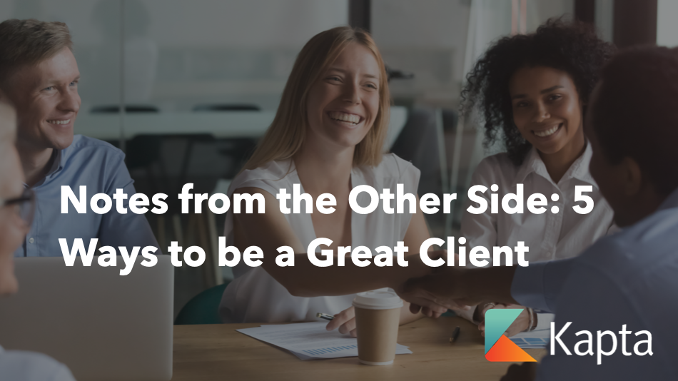 Notes from the Other Side: 5 Ways to be a Great Client