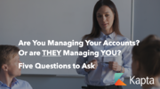 Are You Managing Your Accounts? Or are THEY Managing YOU? Five Questions to Ask