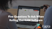 Five Questions To Ask When Rolling Out KAM Software