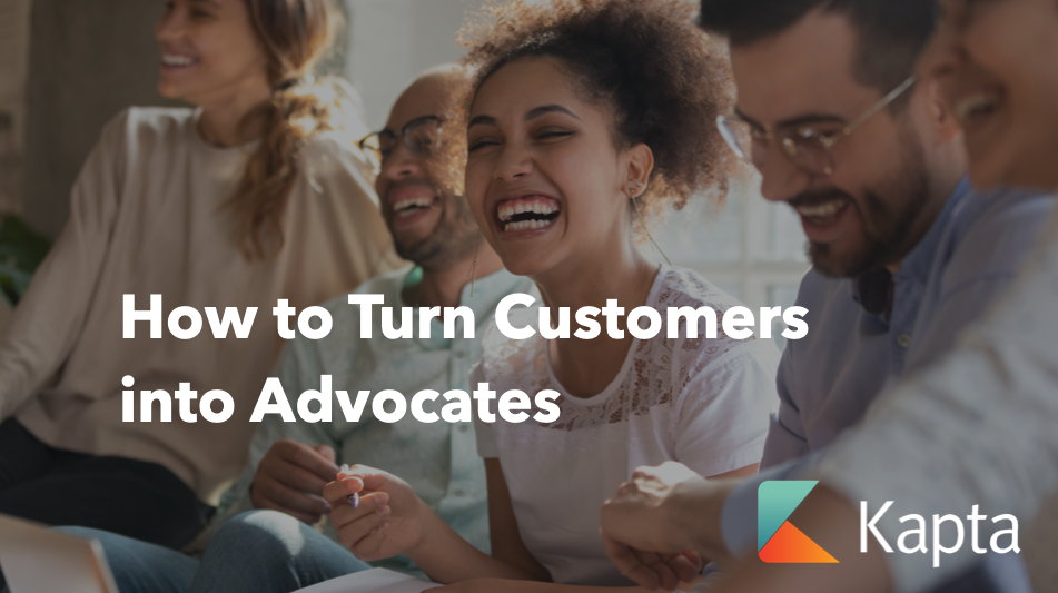 How to Turn Customers into Advocates